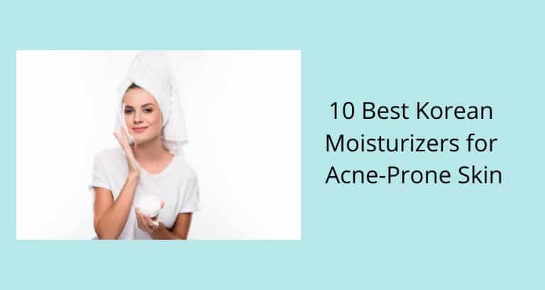 Best Korean Moisturizers for Acne-Prone Skin