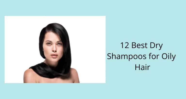 Best Dry Shampoos for Oily Hair