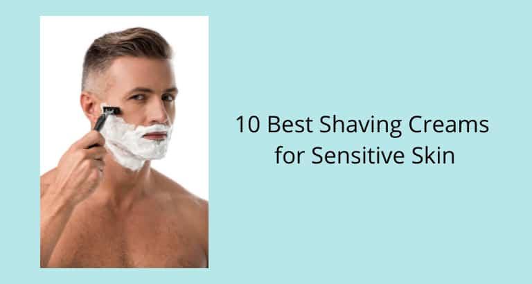 Best Shaving Creams for Sensitive Skin